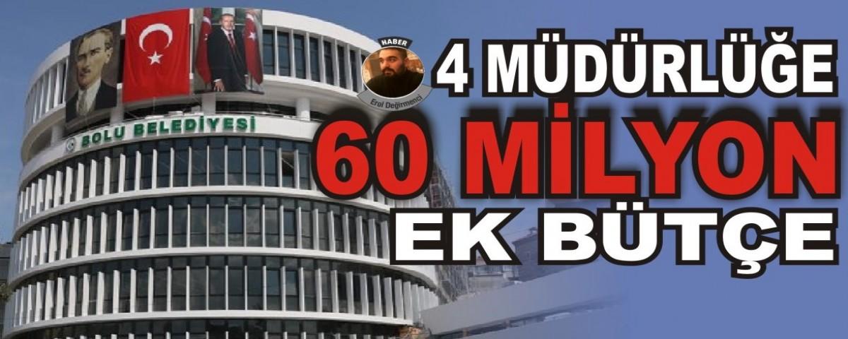 4 müdürlüğe 60 milyon ek bütçe